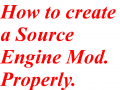 How to create a Source Engine mod. Properly.