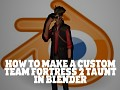 How To Make A Custom Team Fortress 2 Taunt In Blender