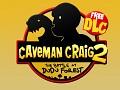 Caveman Craig 2 Free DLC!