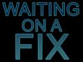 Waiting on a fix