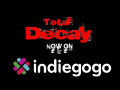 Total Decay now on IndieGoGo.com