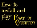 How to Start and Play Power of Corruption.