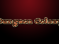 Dungeon Colony v0.1.8.64