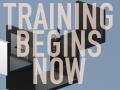 Training Begins Now