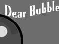 First Dear Bubble... gameplay video!