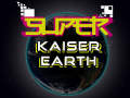 Super Kaiser Earth Out Now!