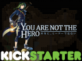 You Are Not The Hero Kickstarter Campaign is live!