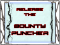 RELEASE THE BOUNTY PUNCHER!