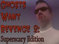 Ghosts Want Revenge 2: Superscary Edition is released!