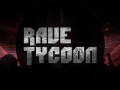 Rave Tycoon Announced