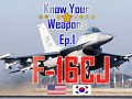 [Know Your Weapons: EP1] F-16CJ (For USA & Korea)