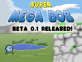 Super Mega Bob Beta Released!