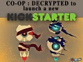 The anticipated CO-OP : DECRYPTED to launch a Kickstarter