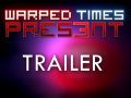 Finishing of Warped Times + Trailer! + 1000 views!