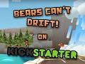 Bears Can't Drift on Kickstarter