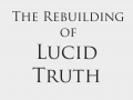 The Rebuilding of Lucid Truth