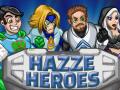 Hazze Heroes coming soon!