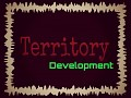 Territory Development Blog #9