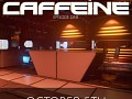 Caffeine Episode One Released