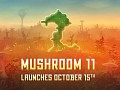 Mushroom 11 comes out Oct 15th!