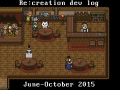 Re:creation dev log. June – October 2015. I've made lots of stuff