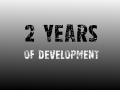 2 Years of development