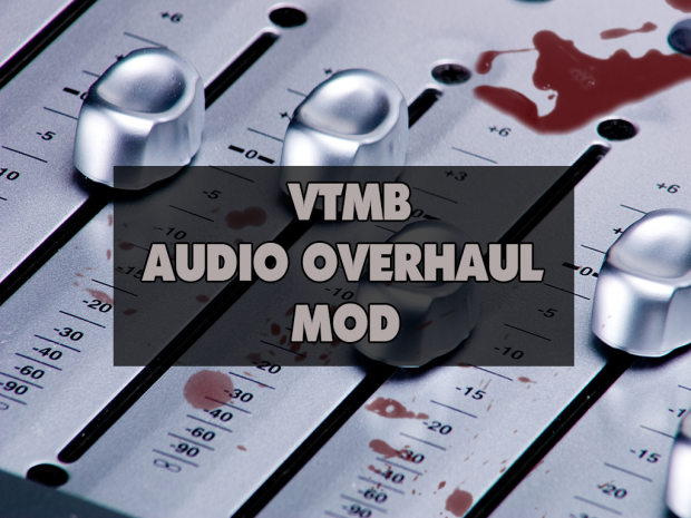Bloodlines Audio Overhaul v2.0 Released!