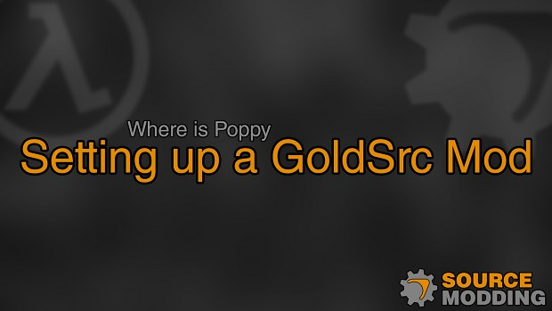 Where is Poppy - Setting up a GoldSrc Mod
