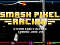 Smash Pixel Racing Releasing On Steam Early Access June 20th!