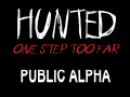 Hunted: One Step Too Far - public open alpha - free download!
