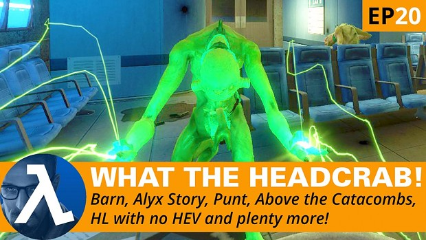 What The Headcrab! Episode 20