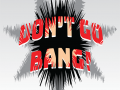 DON'T GO BANG! – Dev Log # 7 – Implementing Our Code