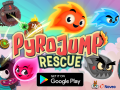 Pyro Jump Rescue NOW available WORLDWIDE for Android!