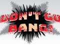 Don't Go Bang! Kickstarter Is Live!