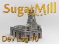 SugarMill Dev Log 10