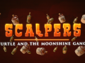 SCALPERS:Turtle & the Moonshine Gang on greenlight!