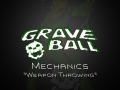 Graveball Mechanics Video Series