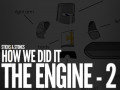 How We Did It - The Engine - Second Part