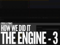 How We Did It - The Engine - Third Part