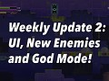 Weekly Update 2: UI, New Enemies and God Mode!