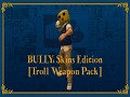 BULLY: Skins Edition [Troll Weapon Pack]