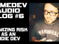 Minimizing Risk as an Indie Developer (GameDev Audio Log #6)