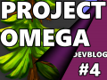 Project Omega: Dev Blog #4 - New Directions