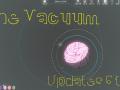 The Vacuum - Updates 5 to 8