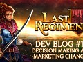 Last Regiment Dev Blog #18 – Changing our Decision Making and Refocusing our Marketing Efforts
