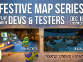 Festive Map Series & Play w/ Devs & Testers Dec 16 1:30 PM EST / GMT -5