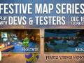 Festive Map Series & Play w/ Devs & Testers Dec 16 1:30 PM EST / GMT -5