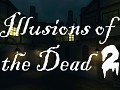 Illusions of the Dead 2 Announced