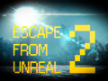 ESCAPE FROM UNREAL 2 !!!