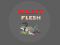 In depth look at Project Flesh (Trailer Coming soon)